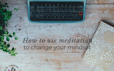 How to use meditation to change your mindset